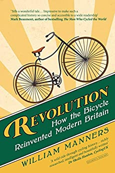 Revolution: How the Bicycle Reinvented Modern Britain by [Manners, William]