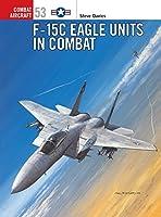 F-15C Eagle Units in Combat (Combat Aircraft)