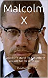 Malcolm X: If you don't stand for something you will fall for anything (English Edition)