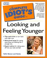 Complete Idiot's Guide to Looking and Feeling Younger (The Complete Idiot's Guide)