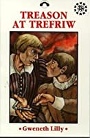Welsh History Project Novels: Treason at Trefriw - The Conwy Valley 1605