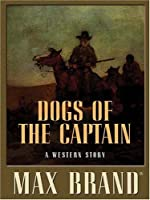Dogs of the Captain: A Western Story (Five Star Western Series)