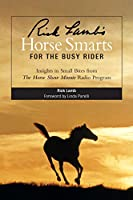 Rick Lamb's Horse Smarts for the Busy Rider: Insights in Small Bites from the Horse Show Minute Radio Program