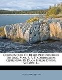 Commentarii de Rebus Pertinentibus Ad Ang. Mar. S. R. E. Cardinalem Quirinum: In Duos Libros Divisa, Volume 1...