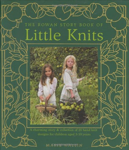 The Rowan Story Book of Little Knits: A Charming Story and Collection of 25 Hand Knit Designs for Children Aged 3-10 Years