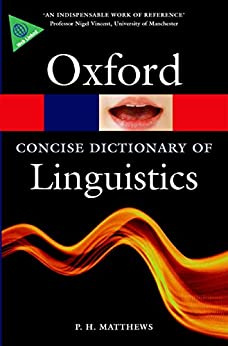 The Concise Oxford Dictionary of Linguistics (Oxford Quick Reference) by [Matthews, P. H.]