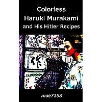 Colorless Haruki Murakami and His Hitler Recipes (English Edition)