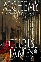 Alchemy: A Story of Perfect Murder ~ an Historical Murder Thriller