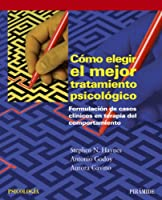 Como elegir el mejor tratamiento psicologico / Choosing the best psychological treatment: Formulacion De Casos Clinicos En Terapia Del Comportamiento / Clinical Case Formulation in Behavioral Therapy