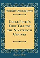 Uncle Peter's Fairy Tale for the Nineteenth Century (Classic Reprint)