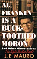 Al Franken Is a Buck-Toothed Moron: And Other Observations