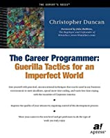 The Career Programmer: Guerilla Tactics for an Imperfect World (Books for Professionals by Professionals)