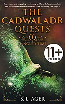 The Cadwaladr Quests (Book One: Tangled Time): The unique and engaging vocabulary aid for all eleven-plus, SATs and independent school entrance exams, including Key Stage 3 by [Ager, S. L.]