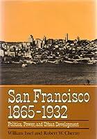 San Francisco, 1865-1932: Politics, Power, and Urban Development