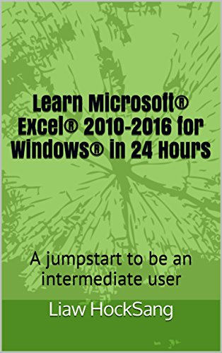 Learn Microsoft® Excel® 2010-2016 for Windows® in 24 Hours: A jumpstart to be an intermediate user (English Edition)