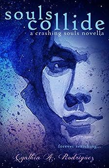 Souls Collide (Crashing Souls Book 2) by [Rodriguez, Cynthia A.]