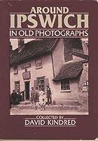 Around Ipswich in Old Photographs