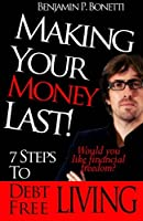 Making Your Money Last: 7 Steps to Debt Free Living