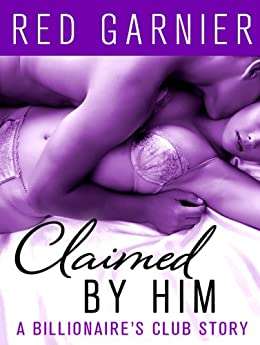 Claimed by Him: A Billionaire's Club Story (The Billionaire's Club) by [Garnier, Red]