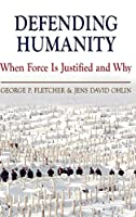 Defending Humanity: When Force is Justified and Why
