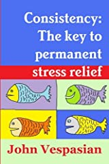 Consistency: The Key to Permanent Stress Relief ペーパーバック