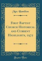 First Baptist Church Historical and Current Highlights, 1972 (Classic Reprint)