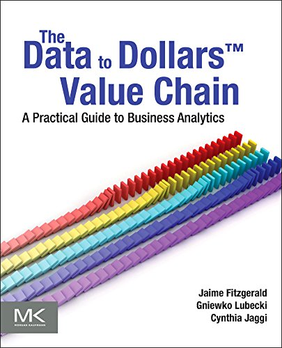 The Data to Dollars™ Value Chain: A Practical Guide to Business Analytics (The Morgan Kaufmann Series on Business Intelligence)