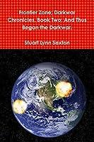 Frontier Zone; Darkwar Chronicles. Book Two; And Thus Began the Darkwar.