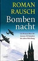 Bombennacht: Ein Roman ueber die letzten 24 Stunden des alten Wuerzburg