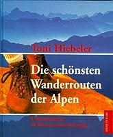 Die schoensten Wanderrouten der Alpen. 9 Wochentouren, 30 Wochenendwanderungen