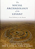 The Social Archaeology of the Levant: From Prehistory to the Present