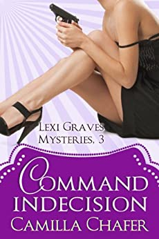 Command Indecision (Lexi Graves Mysteries Book 3) by [Chafer, Camilla]