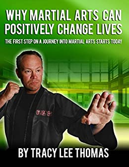 Why Martial Arts Can Positively Change Lives by [Thomas, Tracy Lee]