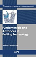 Fundamentals and Advances in Knitting Technology (Woodhead Publishing India)