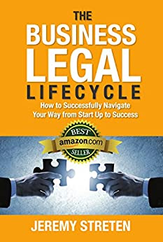 The Business Legal Lifecycle: How to Successfully Navigate Your Way from Start Up to Success by [Streten, Jeremy]