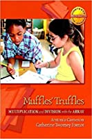 Muffles' Truffles: Multiplication and Division With the Array (Context for Learning Mathematics: Grade 3-5)