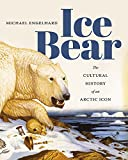 Ice Bear: The Cultural History of an Arctic Icon 画像