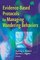 Evidence-Based Protocols for Managing Wandering Behaviors