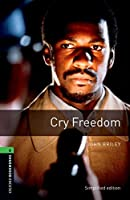 Cry Freedom: Level 6: Simplified Edition (Oxford Bookworms Library)