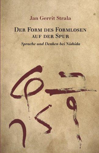 Der Form Des Formlosen Auf Der Spur: Sprache Und Denken Bei Nishida (Studies in Japanese Philosophy)