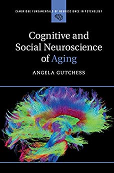 Cognitive and Social Neuroscience of Aging (Cambridge Fundamentals of Neuroscience in Psychology) by [Gutchess, Angela]
