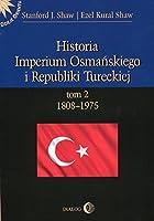 Historia Imperium Osmanskiego i Republiki Tureckiej Tom 2 1808-1975