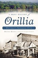 A Brief History of Orillia: Ontario's Sunshine City