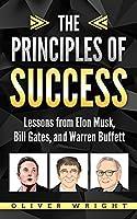 The Principles of Success: Lessons from Elon Musk, Bill Gates, and Warren Buffett