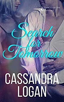 Search for Tomorrow (The Fringes of the Universe Book 2) by [Logan, Cassandra]
