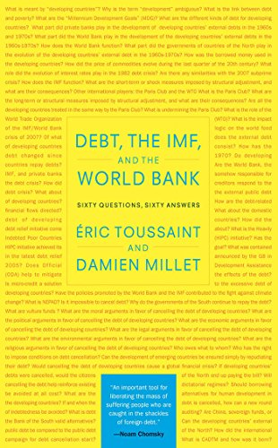 [Toussaint, Eric, Millet, Damien]のDebt, the IMF, and the World Bank: Sixty Questions, Sixty Answers (English Edition)