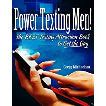 Power Texting Men! The Best Texting Attraction Book to Get the Guy (Relationship and Dating Advice for Women 3)