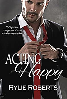 Acting Happy (A Texas Desires Novel) by [Roberts, Rylie]