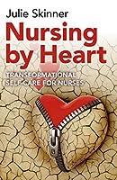 Nursing by Heart: Transformational Self-Care for Nurses