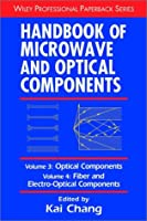 Handbook of Microwave and Optical Components, Volume 3: Optical Components and Volume 4: Fiber and Electro-Optical Components